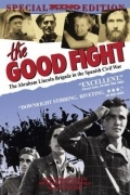The Good Fight: The Abraham Lincoln Brigade in the Spanish Civil War на русском